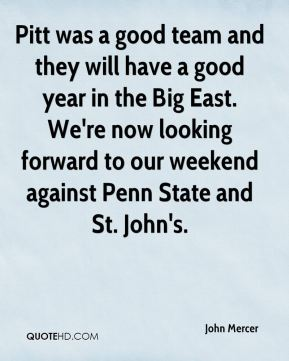 John Mercer  - Pitt was a good team and they will have a good year in the Big East. We're now looking forward to our weekend against Penn State and St. John's.