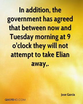 In addition, the government has agreed that between now and Tuesday morning at 9 o'clock they will not attempt to take Elian away.