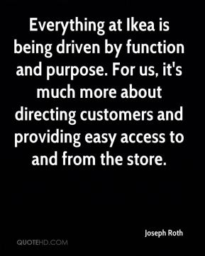 Everything at Ikea is being driven by function and purpose. For us, it's much more about directing customers and providing easy access to and from the store.