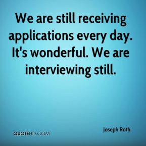 We are still receiving applications every day. It's wonderful. We are interviewing still.