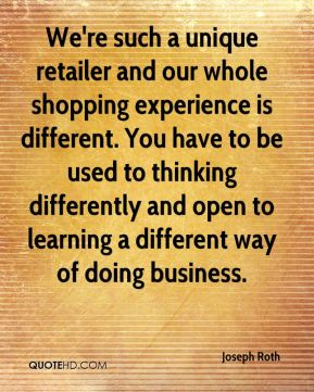 We're such a unique retailer and our whole shopping experience is different. You have to be used to thinking differently and open to learning a different way of doing business.