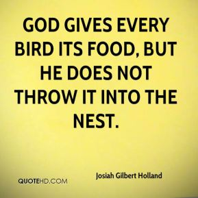 God gives every bird its food, but he does not throw it into the nest.