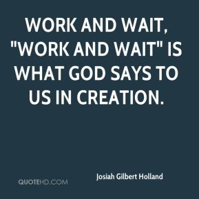 """Work and wait, """"work and wait"""" is what God says to us in creation."""