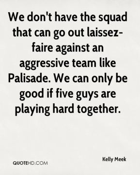 We don't have the squad that can go out laissez-faire against an aggressive team like Palisade. We can only be good if five guys are playing hard together.