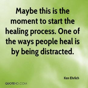 Ken Ehrlich  - Maybe this is the moment to start the healing process. One of the ways people heal is by being distracted.