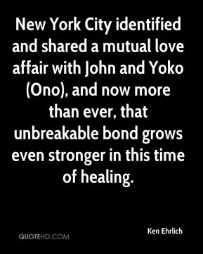 Ken Ehrlich  - New York City identified and shared a mutual love affair with John and Yoko (Ono), and now more than ever, that unbreakable bond grows even stronger in this time of healing.