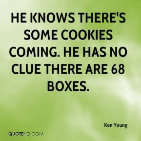 Ken Young  - He knows there's some cookies coming. He has no clue there are 68 boxes.