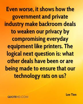 Even worse, it shows how the government and private industry make backroom deals to weaken our privacy by compromising everyday equipment like printers. The logical next question is: what other deals have been or are being made to ensure that our technology rats on us?