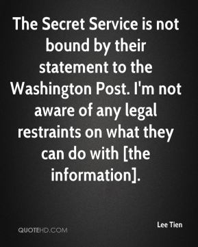 The Secret Service is not bound by their statement to the Washington Post. I'm not aware of any legal restraints on what they can do with [the information].