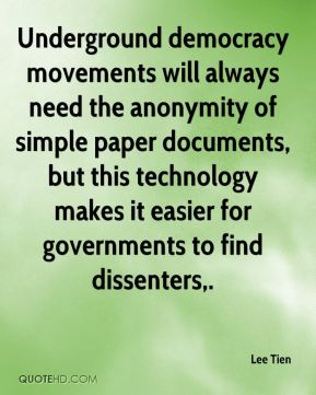 Lee Tien  - Underground democracy movements will always need the anonymity of simple paper documents, but this technology makes it easier for governments to find dissenters.