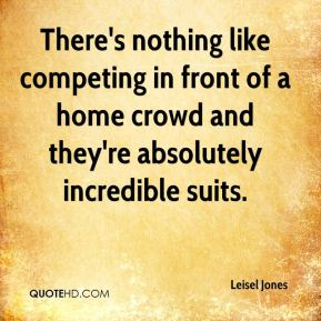 Leisel Jones  - There's nothing like competing in front of a home crowd and they're absolutely incredible suits.