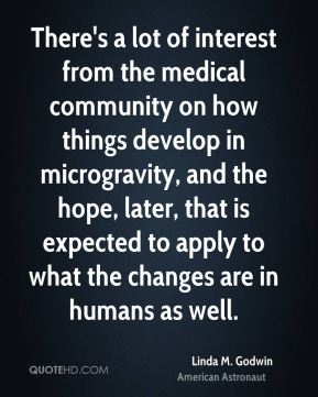 Linda M. Godwin - There's a lot of interest from the medical community on how things develop in microgravity, and the hope, later, that is expected to apply to what the changes are in humans as well.