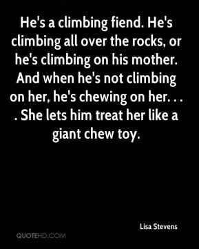 He's a climbing fiend. He's climbing all over the rocks, or he's climbing on his mother. And when he's not climbing on her, he's chewing on her. . . . She lets him treat her like a giant chew toy.