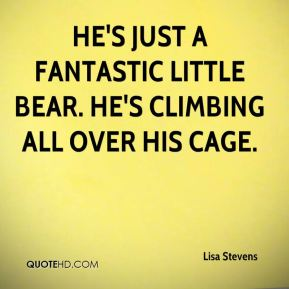He's just a fantastic little bear. He's climbing all over his cage.