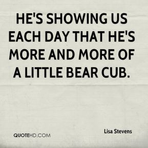 He's showing us each day that he's more and more of a little bear cub.