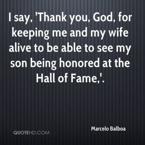 I say, 'Thank you, God, for keeping me and my wife alive to be able to see my son being honored at the Hall of Fame,'.