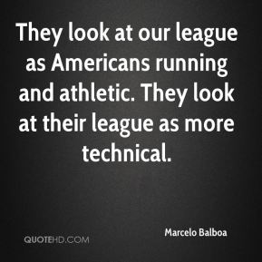 They look at our league as Americans running and athletic. They look at their league as more technical.