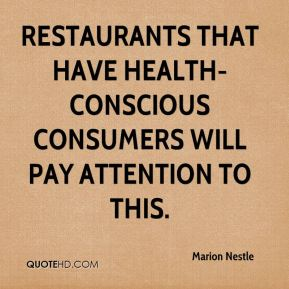 Marion Nestle  - Restaurants that have health-conscious consumers will pay attention to this.