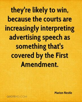 they're likely to win, because the courts are increasingly interpreting advertising speech as something that's covered by the First Amendment.