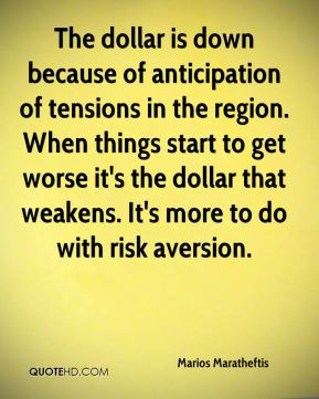 Marios Maratheftis  - The dollar is down because of anticipation of tensions in the region. When things start to get worse it's the dollar that weakens. It's more to do with risk aversion.