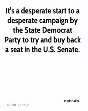 Mark Baker  - It's a desperate start to a desperate campaign by the State Democrat Party to try and buy back a seat in the U.S. Senate.