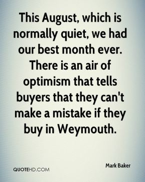 This August, which is normally quiet, we had our best month ever. There is an air of optimism that tells buyers that they can't make a mistake if they buy in Weymouth.
