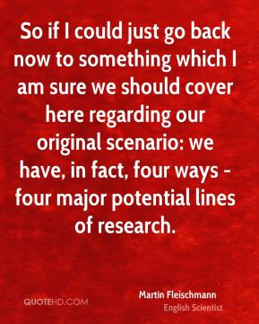 So if I could just go back now to something which I am sure we should cover here regarding our original scenario: we have, in fact, four ways - four major potential lines of research.