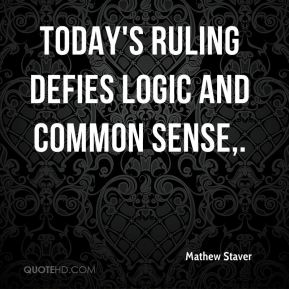 Mathew Staver  - Today's ruling defies logic and common sense.