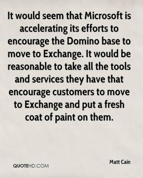 Matt Cain  - It would seem that Microsoft is accelerating its efforts to encourage the Domino base to move to Exchange. It would be reasonable to take all the tools and services they have that encourage customers to move to Exchange and put a fresh coat of paint on them.