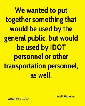 We wanted to put together something that would be used by the general public, but would be used by IDOT personnel or other transportation personnel, as well.
