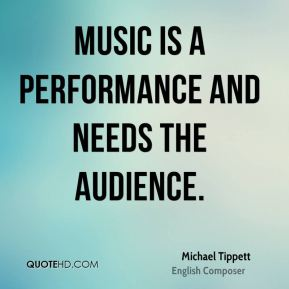 Music is a performance and needs the audience.