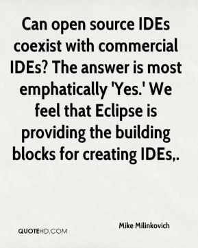 Can open source IDEs coexist with commercial IDEs? The answer is most emphatically 'Yes.' We feel that Eclipse is providing the building blocks for creating IDEs.