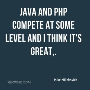 Java and PHP compete at some level and I think it's great.