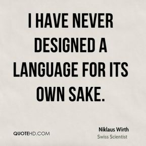 I have never designed a language for its own sake.