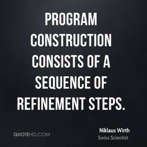 Program construction consists of a sequence of refinement steps.