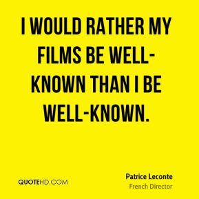 Patrice Leconte - I would rather my films be well-known than I be well-known.