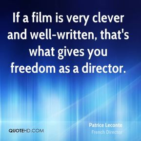 Patrice Leconte - If a film is very clever and well-written, that's what gives you freedom as a director.