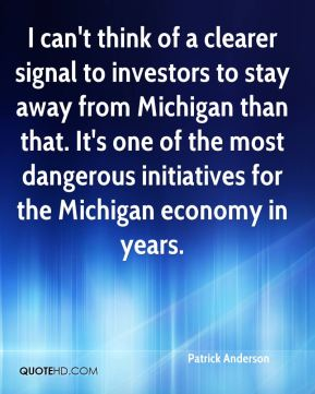 Patrick Anderson  - I can't think of a clearer signal to investors to stay away from Michigan than that. It's one of the most dangerous initiatives for the Michigan economy in years.