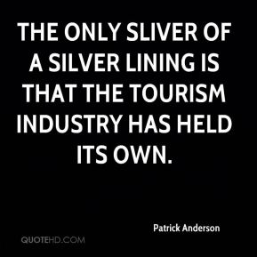 Patrick Anderson  - The only sliver of a silver lining is that the tourism industry has held its own.