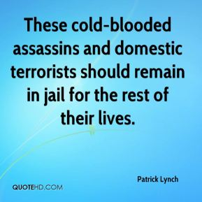 Patrick Lynch  - These cold-blooded assassins and domestic terrorists should remain in jail for the rest of their lives.