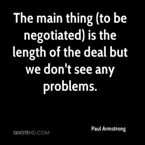 Paul Armstrong  - The main thing (to be negotiated) is the length of the deal but we don't see any problems.