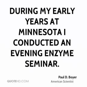 Paul D. Boyer - During my early years at Minnesota I conducted an evening enzyme seminar.