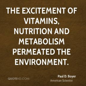 Paul D. Boyer - The excitement of vitamins, nutrition and metabolism permeated the environment.