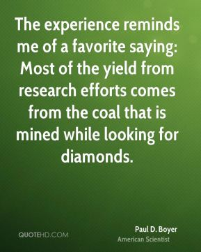 The experience reminds me of a favorite saying: Most of the yield from research efforts comes from the coal that is mined while looking for diamonds.