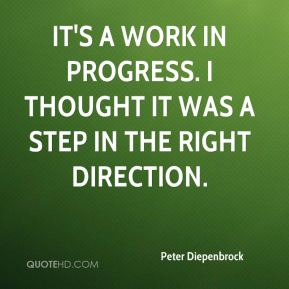 Peter Diepenbrock  - It's a work in progress. I thought it was a step in the right direction.