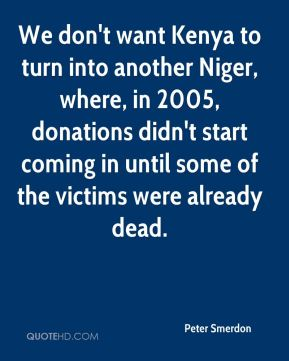 Peter Smerdon  - We don't want Kenya to turn into another Niger, where, in 2005, donations didn't start coming in until some of the victims were already dead.