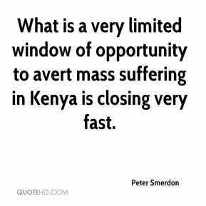 Peter Smerdon  - What is a very limited window of opportunity to avert mass suffering in Kenya is closing very fast.