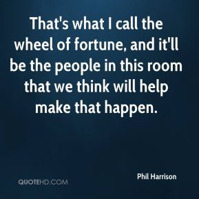 Phil Harrison  - That's what I call the wheel of fortune, and it'll be the people in this room that we think will help make that happen.