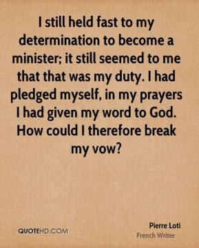 I still held fast to my determination to become a minister; it still seemed to me that that was my duty. I had pledged myself, in my prayers I had given my word to God. How could I therefore break my vow?