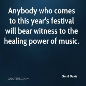 Quint Davis  - Anybody who comes to this year's festival will bear witness to the healing power of music.